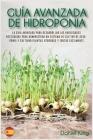 Guía avanzada de Hidroponia: La guía avanzada para desarrollar las habilidades necesarias para administrar un sistema de cultivo de acuaponía y cul (Hydroponics #2) Cover Image