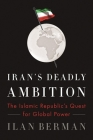 Iran's Deadly Ambition: The Islamic Republic's Quest for Global Power Cover Image