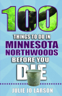 100 Things to Do in the Minnesota Northwoods Before You Die (100 Things to Do Before You Die) Cover Image