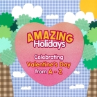 Amazing Holidays Celebrating Valentine's Day from A-Z Cover Image