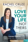 Love Your Life Not Theirs: 7 Money Habits for Living the Life You Want Cover Image