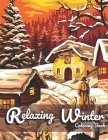 Relaxing Winter Coloring Book: Adult Coloring Book Featuring Beautiful Winter Scenes, Lovely Country Landscapes and Relaxing Home Designs Cover Image