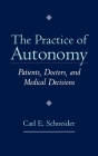 The Practice of Autonomy: Patients, Doctors, and Medical Decisions Cover Image
