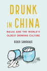 Drunk in China: Baijiu and the World's Oldest Drinking Culture Cover Image