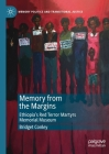 Memory from the Margins: Ethiopia's Red Terror Martyrs Memorial Museum (Memory Politics and Transitional Justice) Cover Image