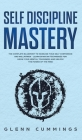Self Discipline Mastery: The Complete Blueprint to Increase Your Self Confidence and Willpower - Learn Spartan Techniques for Grow Your Mental Cover Image