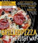 Grilled Pizza the Right Way: The Best Technique for Cooking Incredible Tasting Pizza & Flatbread on Your Barbecue Perfectly Chewy & Crispy Every Time Cover Image