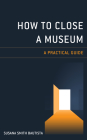 How to Close a Museum: A Practical Guide Cover Image