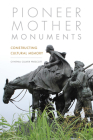 Pioneer Mother Monuments: Constructing Cultural Memory Cover Image