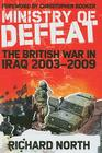 The Ministry of Defeat: The British in Iraq 2003-2009 Cover Image