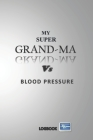 My Super Grand-Ma Vs Blood Pressure Logbook: Health Monitoring, Recording Daily blood pressure levels for women Cover Image