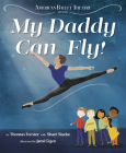 My Daddy Can Fly! (American Ballet Theatre) (American Ballet Series) Cover Image