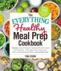 The Everything Healthy Meal Prep Cookbook: Includes: Chicken Primavera * Rosemary Almond-Crusted Pork Tenderloin * Thai Pumpkin Soup * Korean Short Ribs * Oatmeal Breakfast Muffins ... and hundreds more! (Everything®) Cover Image