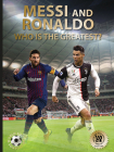 Messi and Ronaldo: Who Is The Greatest? (World Soccer Legends) Cover Image