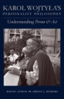 Karol Wojtyla's Personalist Philosophy: Understanding Person and ACT Cover Image