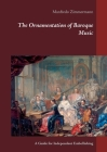 The Ornamentation of Baroque Music: A Guide for Independent Embellishing Cover Image