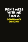 Don't Mess With Me I Am A Compliance Director: Career journal, notebook and writing journal for encouraging men, women and kids. A framework for build Cover Image