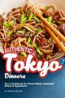 Authentic Tokyo Dinners: Your Cookbook for Home-Made Japanese Meals & Appetizers Cover Image