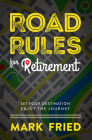 Road Rules for Retirement: Set Your Destination Enjoy the Journey Cover Image