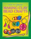 Making Clay Bead Crafts (How-To Library (Cherry Lake)) Cover Image