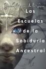 Las Escuelas De La Sabiduría Ancestral Cover Image