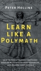 Learn Like a Polymath: How to Teach Yourself Anything, Develop Multidisciplinary Expertise, and Become Irreplaceable Cover Image