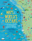 Maps of the World's Oceans: An Illustrated Children's Atlas to the Seas and all the Creatures and Plants that Live There Cover Image
