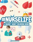 #Nurselife A Snarky Adult Coloring Book: Anti-Stress Coloring Sheets, Mandalas, Patterns, And Funny Nurse Quotes And Designs To Color Cover Image