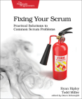 Fixing Your Scrum: Practical Solutions to Common Scrum Problems Cover Image