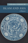 Islam and Asia: A History (New Approaches to Asian History) Cover Image