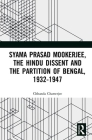 Syama Prasad Mookerjee, the Hindu Dissent and the Partition of Bengal, 1932-1947 Cover Image