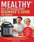 Mealthy(r) Multipot Pressure Cooker Cookbook and Beginner's Guide: Mastering the Mealthy Multipot Pressure Cooker, That Will Change the Way You Cook! Cover Image