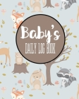 Baby's Daily Log Book: Record Sleep, Feed, Diapers, Activities And Supplies Needed. Perfect For New Parents Or Nannies. Cover Image