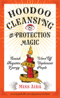 Hoodoo Cleansing and Protection Magic: Banish Negative Energy and Ward Off Unpleasant People Cover Image