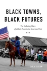 Black Towns, Black Futures: The Enduring Allure of a Black Place in the American West Cover Image