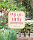 Handmade for the Garden: 75 Ingenious Ways to Enhance Your Outdoor Space with DIY Tools, Pots, Supports, Embellishments, and More Cover Image