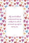 My most brilliant achievement was my ability to be able to persuade my wife to marry me.: This Notebook is a Perfect Valentines Day Gifts Husband Vale Cover Image