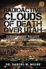 Radioactive Clouds of Death Over Utah: Downwinders Fallout Cancer Epidemic Updated Cover Image