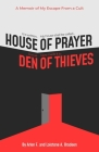 House of Prayer/ Den of Thieves: A Memoir of My Escape from a Cult Cover Image
