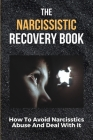 The Narcissistic Recovery Book: How To Avoid Narcisstics Abuse And Deal With It: Ruined Self Confidence Cover Image