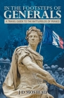 In the Footsteps of Generals: A Travel Guide to the Battlefields of France Cover Image