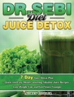 Dr. Sebi Diet Juice Detox: 7 Day Juice Detox Plan - Quick and Easy Mouth-watering Alkaline Juice Recipes - Lose Weight Fast and Feel Years Younge Cover Image