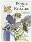 Fannie in the Kitchen: The Whole Story from Soup to Nuts of How Fannie Farmer Invented Recipes with Precise Measurements Cover Image