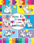 How to Draw I Love Animals: Easy & Fun Drawing Book for Kids Age 6-8 Cover Image