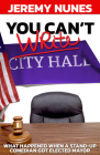 You Can't Write City Hall: What Happened When a Stand-Up Comedian Got Elected Mayor Cover Image