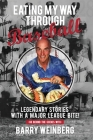 Eating My Way Through Baseball: Legendary Stories with a Major League Bite Cover Image