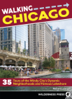Walking Chicago: 35 Tours of the Windy City's Dynamic Neighborhoods and Famous Lakeshore Cover Image