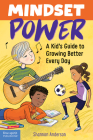 Mindset Power: A Kid's Guide to Growing Better Every Day Cover Image