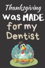 Thanksgiving Was Made For My Dentist: Thanksgiving Notebook - There isn't a Better Way to Start the Day or go to Bed than Thinking About Everything Yo Cover Image