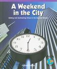 A Weekend in the City: Adding and Subtracting Times to the Nearest Minute (Math for the Real World: Fluency) Cover Image